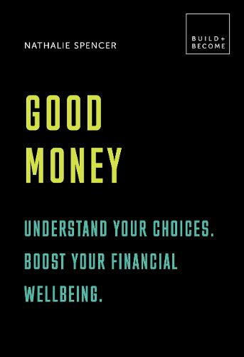 Good Money: Understand your choices. Boost your financial wellbeing.: 20 thought-provoking lessons