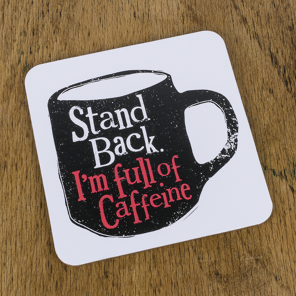 The Bright Side Stand Back I'm Full Of Caffine Coaster