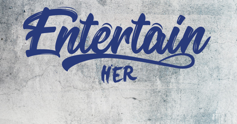 Entertain her