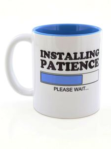 I Want It Now Patience Mug