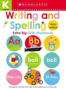 Kindergarten Extra Big Skills Workbook: Writing And Spelling (Scholastic Early Learners)