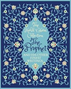 The Kahlil Gibran Collection: the Prophet and His Other Finest Writings