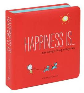 Happiness is... One Happy Thing Every Day: A Three-Year Journal