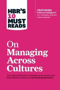 HBR's 10 Must Reads on Managing Across Cultures (with featured article 'Cultural Intelligence' by P. Christopher Earley and Elaine Mosakowski)