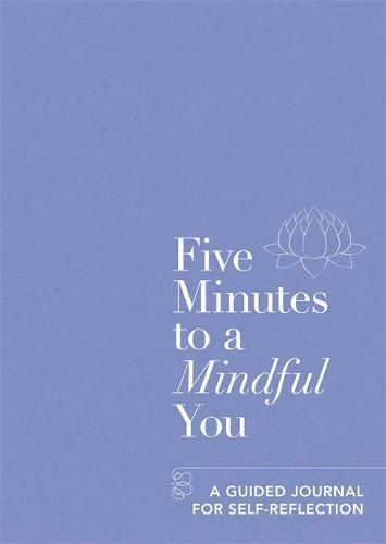Five Minutes to a Mindful You: A guided journal for self-reflection