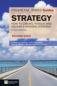 FT Guide to Strategy: How to Create, Pursue and Deliver a Winning Strategy