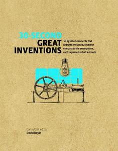 30-SECOND GREAT INVENTIONS: 50 LIGHT-BULB MOMENTS THAT CHANGED THE WORLD