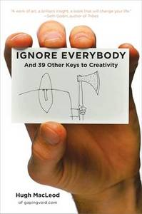 Ignore Everybody & 39 Other Keys To Creativity