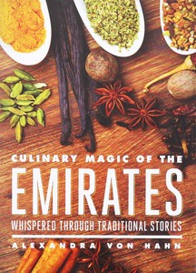 Culinary Magic Of The Emirates - Alexandra Von Hahn