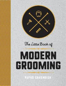 The Little Book of Modern Grooming: How to Look Sharp and Feel Good