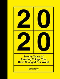 2020: Twenty Years of Amazing Things That Have Changed Our World
