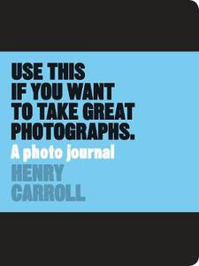 Use This Journal if You Want to Take Great Photographs