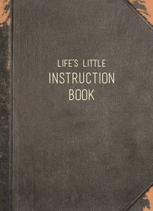 Life's Little Instruction Book: Wise Words for Modern Times