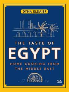 The Taste of Egypt: Home Cooking from the Middle East