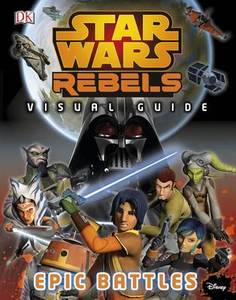 Star Wars Rebels The Epic Battle The Visual Guide