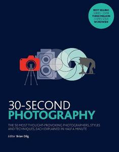 30-Second Photography: The 50 Most Thought-Provoking  Photographers And Style Techniques