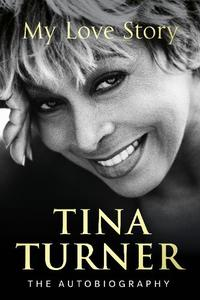 Tina Turner My Love Story (Official Autobiography)
