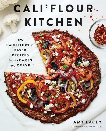 Cali'flour Kitchen: 125 Gluten-Free Recipes for the Carbs You Cra