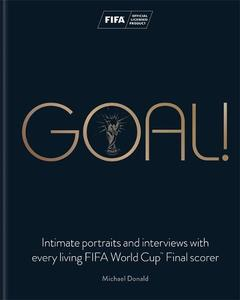 Goal!: Intimate portraits and interviews with every living FIFA World Cup (TM) Final scorer