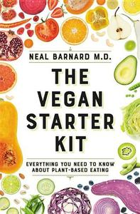 The Vegan Starter Kit: Everything You Need to Know about Plant-Based Eating