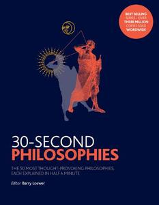 30-Second Philosophies: The 50 Most Thought-provoking Philosophies