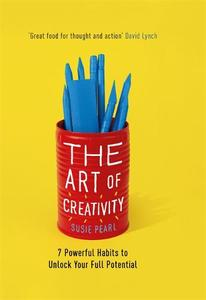 The Art of Creativity: 7 Powerful Habits To Unlock Your Full Potential