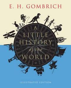Little History Of The World Illustrated Ed Little Histories