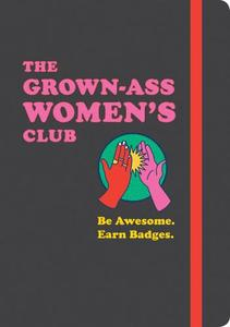 THE GROWN-ASS WOMEN'S CLUB: BE AWESOME. EARN BADGES.