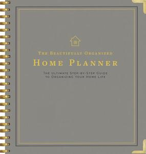The Beautifully Organized Home Planner: The Ultimate Step-By-Step Guide To Organizing Your Home Life