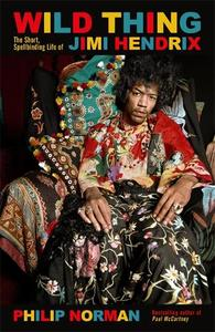Wild Thing The Short Spellbinding Life Of Jimi Hendrix