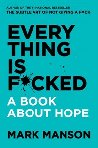 Everything is F**ked: A Book About Hope
