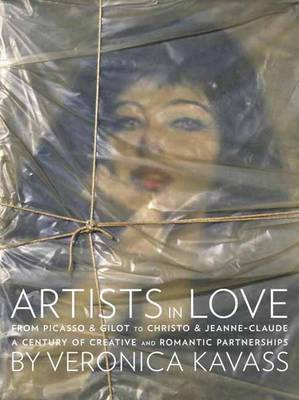 Artists in Love: From Picasso and Gilot to Christo and Jeanne-Claude, a Century of Creative and Romantic Partnerships