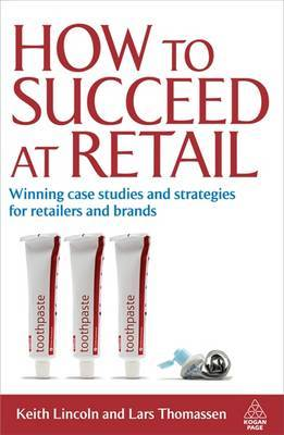 How to Succeed at Retail: Winning Case Studies and Strategies for Retailers and Brands