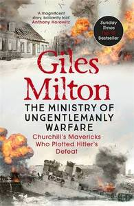 The Ministry of Ungentlemanly Warfare: Churchill's Mavericks Who Plotted Hitler's Defeat