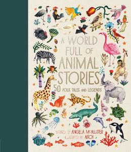 A World Full of Animal Stories UK: 50 favourite animal folk tales, myths and legends