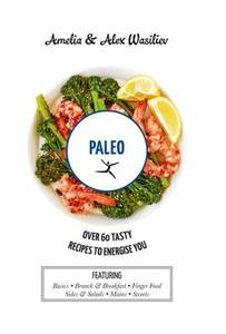 Paleo: Over 60 Tasty Recipes to Energise You