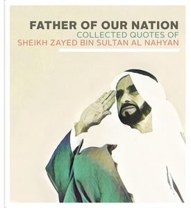 Father Of Our Nation: Collected Quotes of Sheikh Zayed Bin Sultan Al Nahyan