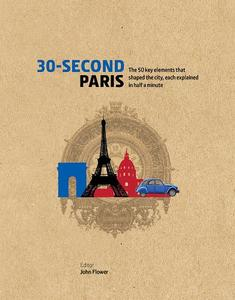 30-SECOND PARIS: THE 50 KEY ELEMENTS THAT SHAPED THE CITY