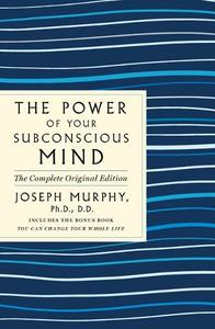 The Power of Your Subconscious Mind The Complete Original Edition Also Includes the Bonus Book You Can Change Your Whole Life