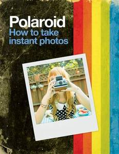 Polaroid: How to Take Instant Photos