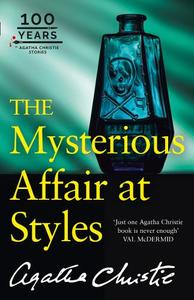 The Mysterious Affair At Styles: the 100th Anniversary Edition (Poirot)