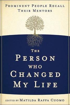 The Person Who Changed My Life: Prominent People Recall Their Mentors