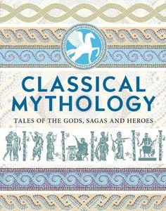 CLASSICAL MYTHOLOGY: MYTHS AND LEGENDS OF THE ANCIENT WORLD