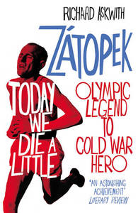 Today We Die a Little: Emil Zatopek, Olympic Legend to Cold War Hero