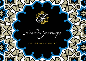 ARABIAN JOURNEYS SOUNDS OF FAIRMONT