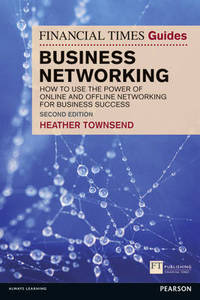 Ft Guide To Business Networking How To Use The Power Ofonline And Offline Network