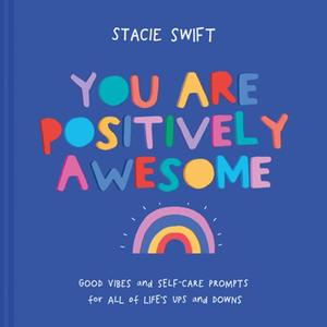 You Are Positively Awesome: Good Vibes And Self-Care Prompts for All Of Life's Ups And Downs