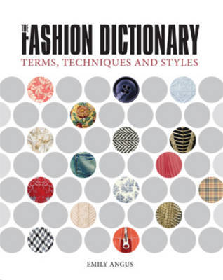 The Fashion Dictionary: A Visual Resource for Terms, Techniques and Styles