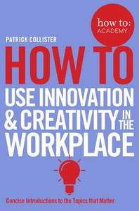 How to: Use Innovation and Creativity in the Workplace