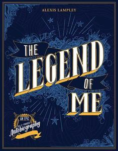 The Legend of Me: An Epic Do-It-Yourself Autobiography